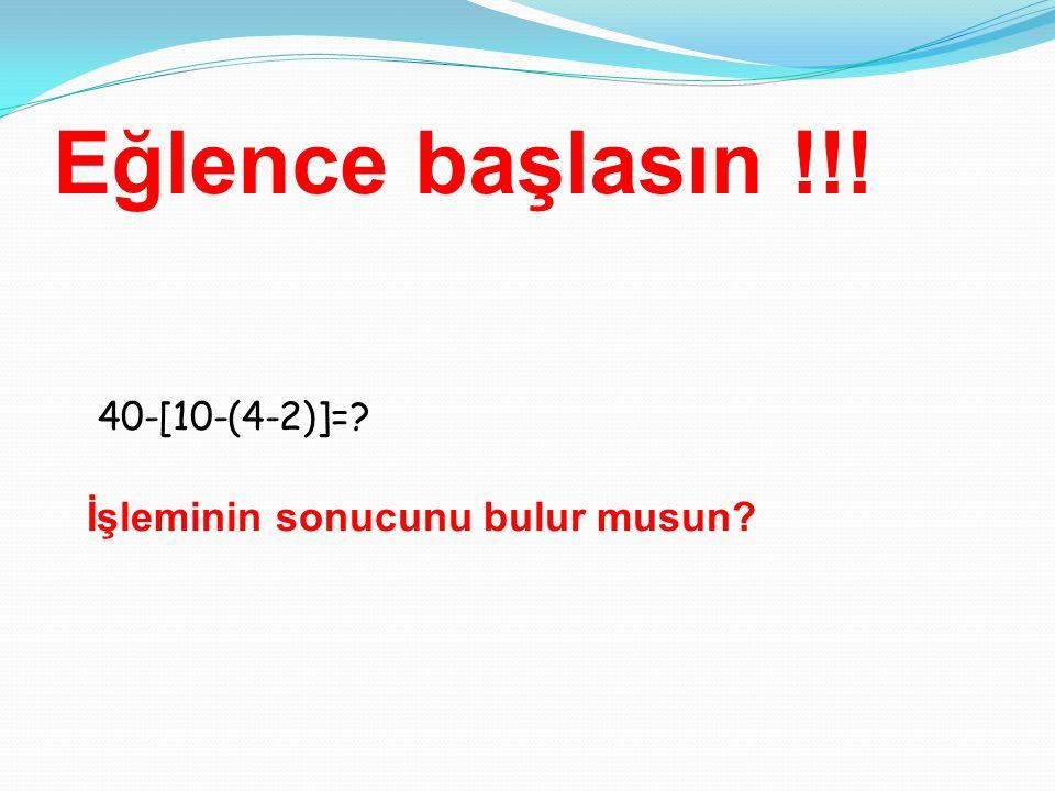 Eğlence başlasın !!! 40-[10-(4-2)]= İşleminin sonucunu bulur musun